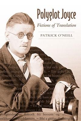 Polyglot Joyce: Fictions of Translation by Patrick O'Neill
