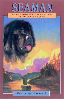 Seaman: The Dog Who Explored the West with Lewis & Clark by Gail Langer Karwoski