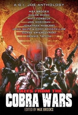 Tales from the Cobra Wars: A G.I. Joe Anthology by Matt Forbeck, Dennis Tafoya, Chuck Dixon, Jonathan Maberry, Max Brooks, Jon McGoran, John Skipp, Cody Goodfellow, Duane Swierczynski