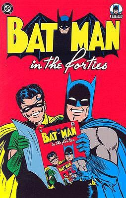 Batman in the Forties by Dick Sprang, Charles Paris, Bill Finger, Jerry Robinson, Bob Kane, Winslow Mortimer, George Roussos, Jack Schiff, Jack Burnley