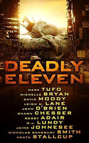 Deadly Eleven by Heath Stallcup, Nicholas Sansbury Smith, John O'Brien, W.J. Lundy, Jaime Johnesee, Mark Tufo, Shawn Chesser, David Moody, Bobby Adair, Leigh M. Lane