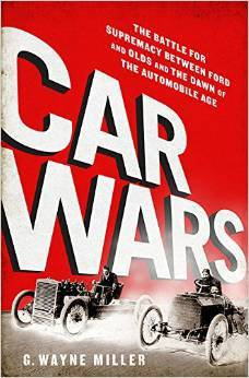Car Crazy: The Battle for Supremacy between Ford and Olds and the Dawn of the Automobile Age by G. Wayne Miller