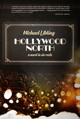 Hollywood North: A Novel in Six Reels by Michael Libling