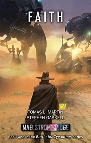 Maelstrom's Edge: Faith (Battle for Zycanthus Book 1) by Tomas L. Martin, Stephen Gaskell