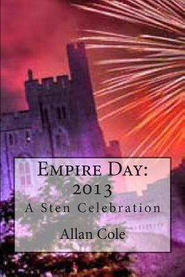 Empire Day: 2013: A Sten Celebration by Allan Cole
