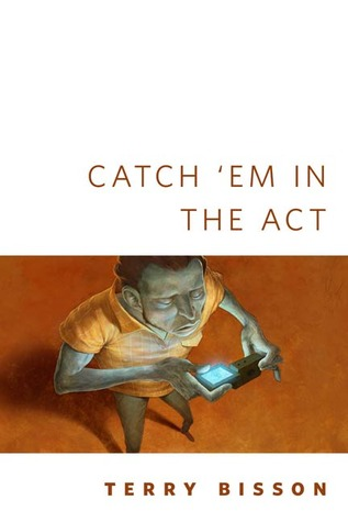 Catch 'Em in the Act by Terry Bisson
