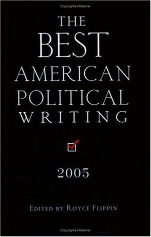 The Best American Political Writing 2005 by Royce Flippin