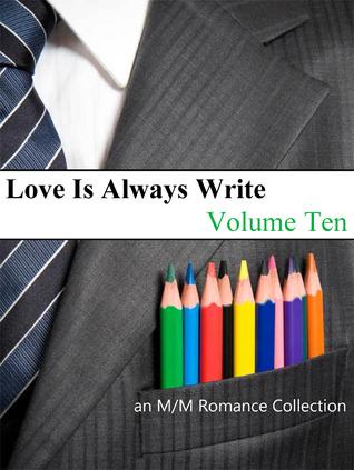 Love Is Always Write: Volume Ten by S.A. Meade, Charlie Richards, Jeff Erno, Deanna Wadsworth, Valentina Heart, Sammy Goode, Pia Veleno, Kiernan Kelly, Heidi Belleau, Violetta Vane, Eden Connor, Jenna Lynn Brown, S.A. McAuley