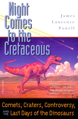 Night Comes to the Cretaceous: Comets, Craters, Controversy, and the Last Days of the Dinosaurs by James Lawrence Powell