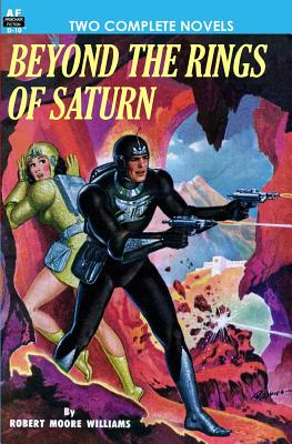Beyond the Rings of Saturn & A Man Obsessed by Alan E. Nourse, Robert Moore Williams