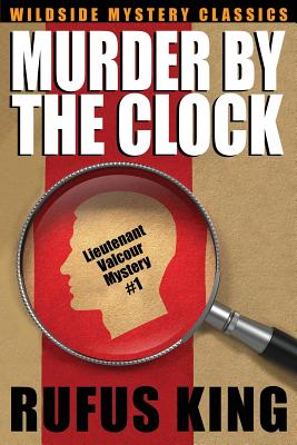 Murder by the Clock: A Lt. Valcour Mystery by Rufus King