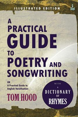 A Practical Guide to Poetry & Songwriting: (Illustrated) by Tom Hood