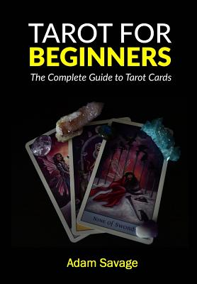 Tarot for Beginners: The Complete Guide to Tarot Cards by Adam Savage