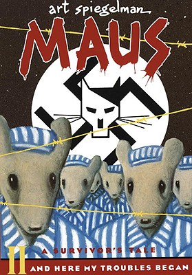 Maus a Survivors Tale: And Here My Troubles Begin by Art Spiegelman