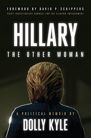 Hillary the Other Woman: A Political Memoir by Dolly Kyle
