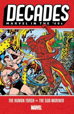 Decades: Marvel in the 40s - The Human Torch vs. the Sub-Mariner by Marvel Comics