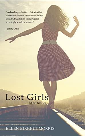 Lost Girls: Short Stories by Ellen Birkett Morris