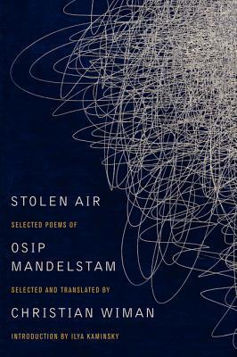 Stolen Air: Selected Poems of Osip Mandelstam by Ilya Kaminsky, Osip Mandelstam, Christian Wiman