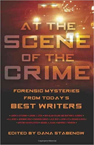 At the Scene of the Crime: Forensic Mysteries from Today's Best Writers by Jeanne C. Stein, Julie Hyzy, Dana Stabenow, Matthew V. Clemens, Edward D. Hoch, John Lutz, Brendan DuBois, Loren D. Estleman, Maynard F. Thomson, Max Allan Collins, Jeremiah Healy, Michael A. Black, N.J. Ayres, Kristine Kathryn Rusch