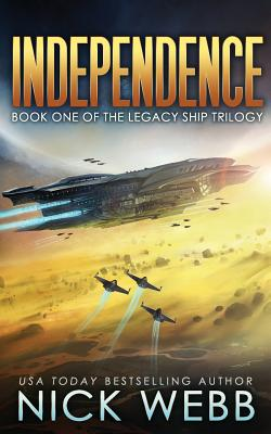 Independence: Book One of the Legacy Ship Trilogy by Nick Webb