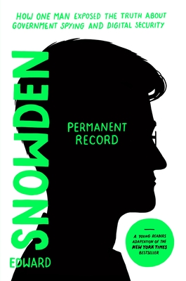 Permanent Record (Young Readers Edition): How One Man Exposed the Truth about Government Spying and Digital Security by Edward Snowden