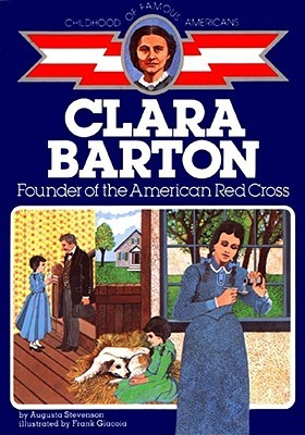 Clara Barton: Founder of the American Red Cross by Frank Giacoia, Augusta Stevenson