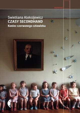 Czasy secondhand. Koniec czerwonego człowieka by Svetlana Alexievich, Swiatłana Aleksijewicz, Jerzy Czech