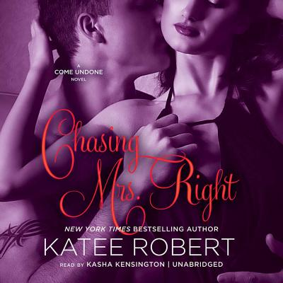 Chasing Mrs. Right: A Come Undone Novel by Katee Robert