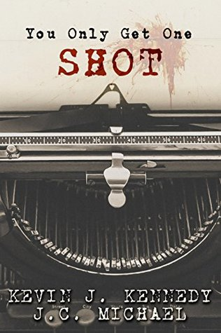 You Only Get One Shot by Kevin J. Kennedy, J.C. Michael
