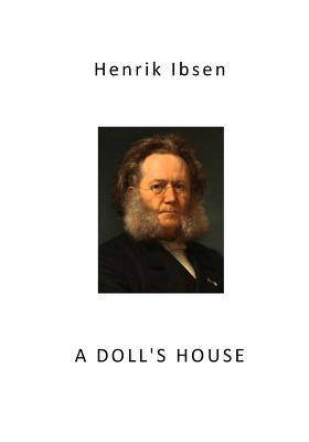 A Doll's House: Classic Drama by Henrik Ibsen