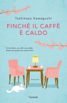 Finché il caffè è caldo by Claudia Marseguerra, Toshikazu Kawaguchi