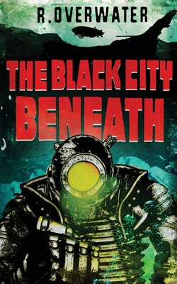 The Black City Beneath by R. Overwater