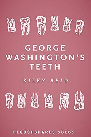 George Washington's Teeth by Kiley Reid
