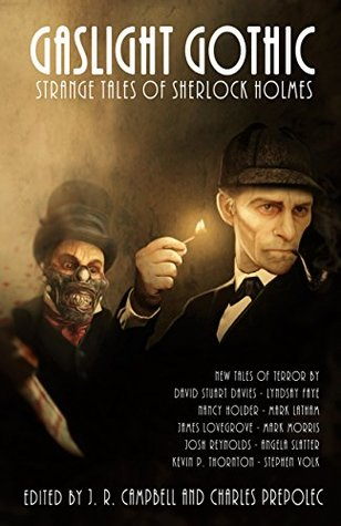 Gaslight Gothic: Strange Tales of Sherlock Holmes by Charles Prepolec, J.R. Campbell