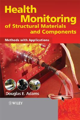 Health Monitoring of Structural Materials and Components: Methods with Applications by Douglas Adams