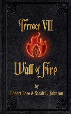 Terrace VII: Wall of Fire by Robert P. Bose, Sarah L. Johnson