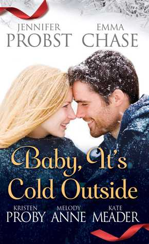 Baby, It's Cold Outside by Emma Chase, Melody Anne, Kristen Proby, Jennifer Probst, Kate Meader