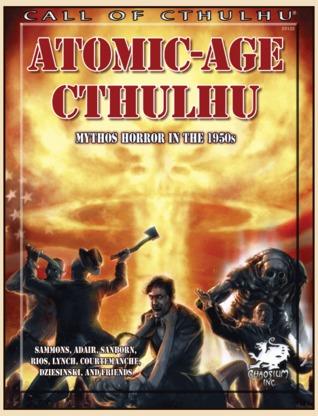Atomic-Age Cthulhu: Mythos Horror in the 1950s by Oscar Rios, Michael Dziesinski, Brian Courtemanche, Christopher Smith Adair, Matt Sanborn, Brian M. Sammons, Tom Lynch