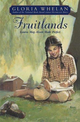 Fruitlands: Louisa May Alcott Made Perfect by Gloria Whelan