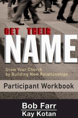 Get Their Name: Participant Workbook: Grow Your Church by Building New Relationships by Bob Farr