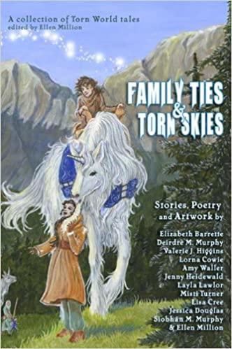 Family Ties and Torn Skies by Lorna Cowie, Ellen Million, Deirdre M. Murphy, Amy Waller, Elizabeth Barrette, Valerie J. Higgins