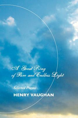 A Great Ring of Pure and Endless Light: Selected Poems by Henry Vaughan