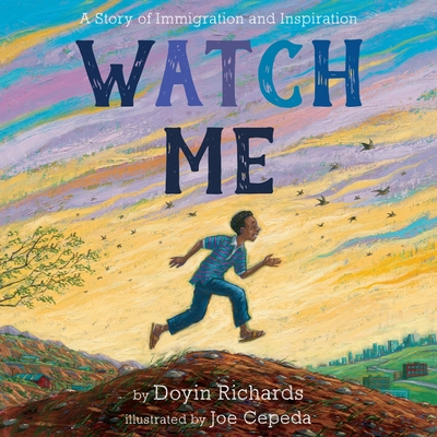Watch Me: A Story of Immigration and Inspiration by Doyin Richards