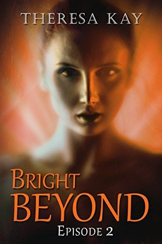 Bright Beyond, Episode 2 by Theresa Kay