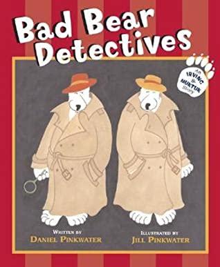 Bad Bear Detectives: An Irving and Muktuk Story by Daniel Pinkwater, Jill Pinkwater