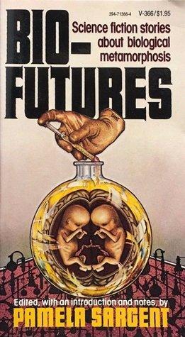 Bio-Futures: Science Fiction Stories About Biological Metamorphosis by Frederik Pohl, Poul Anderson, Kate Wilhelm, Pamela Sargent, Ursula K. Le Guin, James E. Gunn, Thomas N. Scortia, James Blish, Leonard Tushnet, R.A. Lafferty, Thomas M. Disch