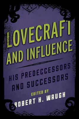 Lovecraft and Influence: His Predecessors and Successors by Steven J. Mariconda, John Langan, Norm Gayford, S.T. Joshi, J.D. Worthington, Donald R. Burleson, T.R. Livesey, Robert H. Waugh, James Goho, Darrell Schweitzer, Gavin Callaghan, Michael Cisco, Robert M. Price, Alex Houstoun
