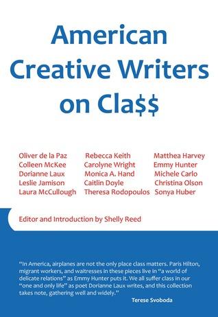 American Creative Writers on Class by Leslie Jamison, Sonya Huber, Matthea Harvey, Oliver de la Paz, Dorianne Laux