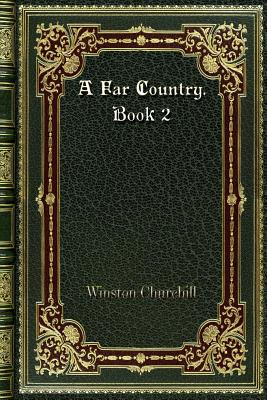 A Far Country. Book 2 by Winston Churchill