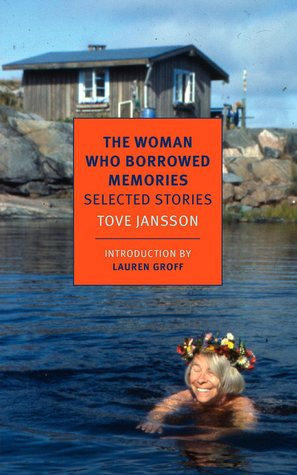The Woman Who Borrowed Memories: Selected Stories by Tove Jansson, Lauren Groff, Silvester Mazzarella, Thomas Teal